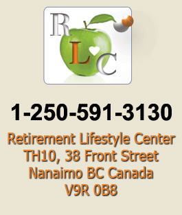 Retirement Lifestyle Center Phone 1-250-591-3130 Address TH10, 38 Front Street Nanaimo BC, V9R 0B8